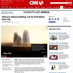 Hope City: 'Africa's tallest building' planned at $10 billion tech hub