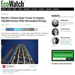 World's Tallest Solar Tower to Supply 120,000 Homes With Renewable Energy