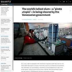 """The world's tallest slum—a """"pirate utopia""""—is being cleared by the Venezuelan government - Quartz"""