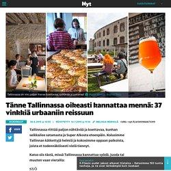 Tänne Tallinnassa oikeasti kannattaa mennä: 37 vinkkiä urbaaniin reissuun - Ulkomaat