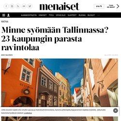 Minne syömään Tallinnassa? Kaupungin parhaat ravintolat