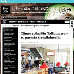 Tänne syömään Tallinnassa - 10 parasta trendialueella