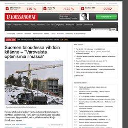 """Suomen taloudessa vihdoin käänne """"Varovaista optimismia ilmassa"""""""