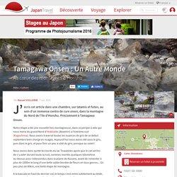 Tamagawa Onsen : Un Autre Monde - Akita - Japan Travel - Préparez votre séjour
