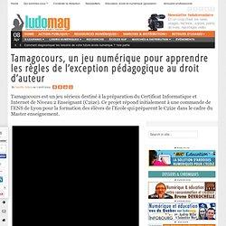 Tamagocours, un jeu numérique pour apprendre les règles de l'exception pédagogique au droit d'auteur