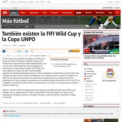 También existen la FIFI Wild Cup y la Copa UNPO
