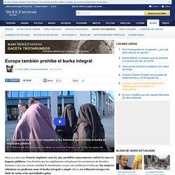 Europa también prohíbe el burka integral - Gaceta trotamundos