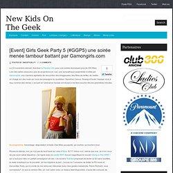 [Event] Girls Geek Party 5 (#GGP5) une soirée menée tambour battant par Gamongirls.com