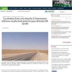 La création d'une zone franche à Tamenrasset intéresse au plus haut point les pays africains (M. Ayadi) - Maghreb Emergent