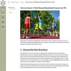 Tamica Goree 5 Skill-Based Basketball Games for PE: Home: Tamica Goree
