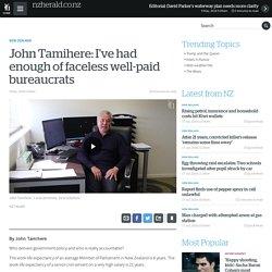 John Tamihere: I've had enough of faceless well-paid bureaucrats