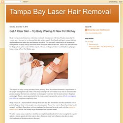 Get A Clear Skin – Try Body Waxing At New Port Richey