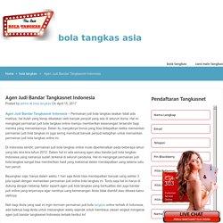 Agen Judi Bandar Tangkasnet Indonesia