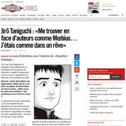 Jirô Taniguchi : «Me trouver en face d'auteurs comme Mœbius… J'étais comme dans un rêve»