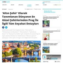 'Altın Şehir' Olarak Tanımlanan Dünyanın En Güzel Şehirlerinden Prag İle İlgili Tüm Seyahat Detayları - Ekşi Şeyler
