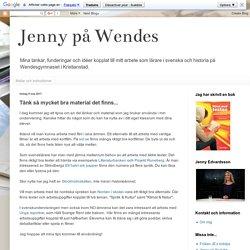 Jenny på Wendes: Tänk så mycket bra material det finns...