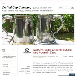 What are Pewter Tankards and how can I Maintain Them