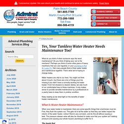 Yes, Your Tankless Water Heater Needs Maintenance Too!