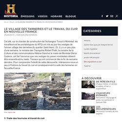 LE VILLAGE DES TANNERIES ET LE TRAVAIL DU CUIR EN NOUVELLE-FRANCE