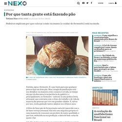 Por que tanta gente está fazendo pão - Nexo Jornal
