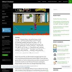 The tantalisation of standardisation: It's Teenage Mutant Ninja Turtles all over again… and again… and again…