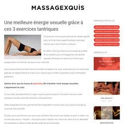 Tantrisme : 3 exercices pour améliorer votre énergie sexuelle