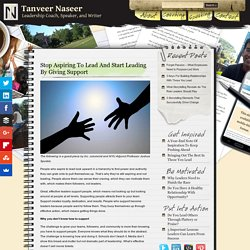 Tanveer Naseer » Stop Aspiring To Lead And Start Leading By Giving Support