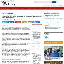 Tanzania: World Bank Values Dar's Real Estate U.S.$3 Billion More Than Nairobi