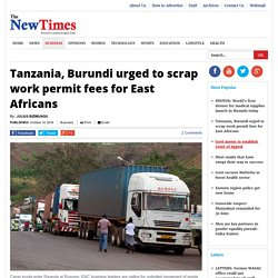 Tanzania, Burundi urged to scrap work permit fees for East Africans