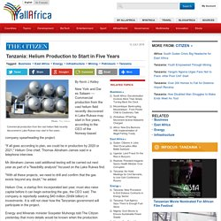 Tanzania: Helium Production to Start in Five Years