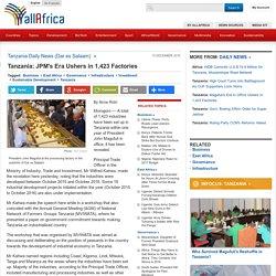 Tanzania: JPM's Era Ushers in 1,423 Factories