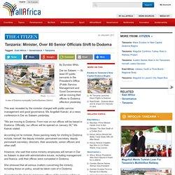 Tanzania: Minister, Over 80 Senior Officials Shift to Dodoma