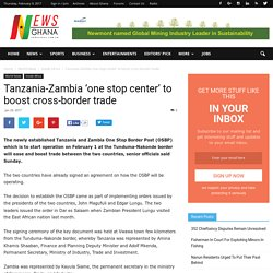 Tanzania-Zambia 'one stop center' to boost cross-border trade