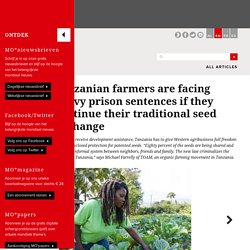 Tanzanian farmers are facing heavy prison sentences if they continue their traditional seed exchange
