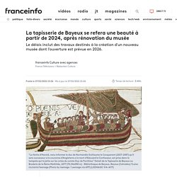 La tapisserie de Bayeux se refera une beauté à partir de 2024, après rénovation du musée