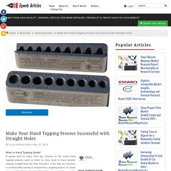 Make Your Hand Tapping Process Successful with Straight Holes