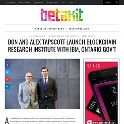 Don and Alex Tapscott launch Blockchain Research Institute with IBM, Ontario gov't