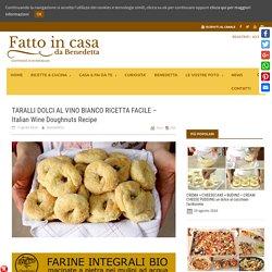 TARALLI DOLCI AL VINO BIANCO RICETTA FACILE - Italian Wine Doughnuts Recipe