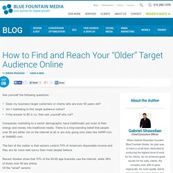 "How to Find and Reach Your ""Older"" Target Audience Online"