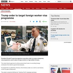 Trump order to target foreign worker visa programme