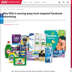 Why P&G is moving away from targeted Facebook advertising