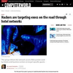 Hackers are targeting execs on the road through hotel networks