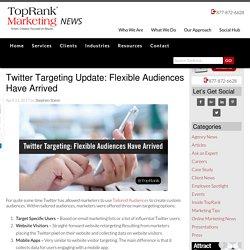 Twitter Targeting Update: Flexible Audiences Have Arrived - Newsroom