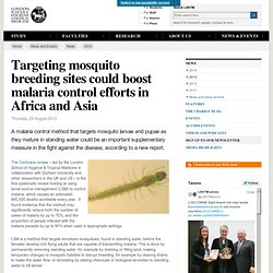LONDON SCHOOL OF HYGIENE & TROPICAL MEDICINE 29/08/13 Targeting mosquito breeding sites could boost malaria control efforts in A