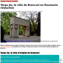 Targu Jiu, la ville de Brancusi en Roumanie