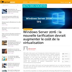 Windows Server 2016 : la nouvelle tarification devrait augmenter le coût de la virtualisation