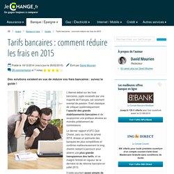 Tarifs bancaires : comment réduire les frais en 2015