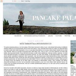 Pancake Palace: MITÄ TARKOITTAA ORTODOKSISUUS?