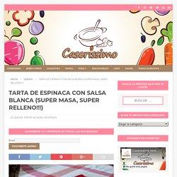 TARTA DE ESPINACA CON SALSA BLANCA (SUPER MASA, SUPER RELLENO!!!)