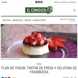 Flan de yogur, tartar de fresa y gelatina de frambuesa